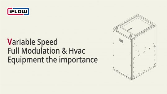 3-variable-speed-full-modulation-hvac-equipment-the-importance