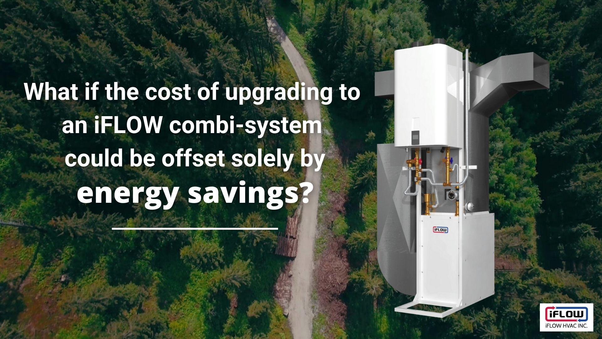 What if the cost of upgrading to an iFLOW combi-system could be offset solely by energy savings